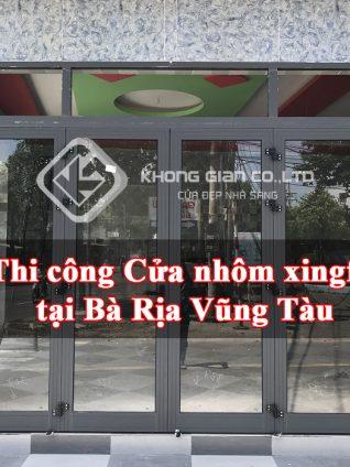 Thị trường cửa nhôm xingfa tại Bà Rịa Vũng Tàu biến động rất khó lường